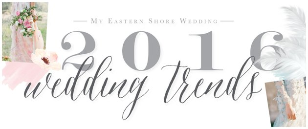 Eastern Shore Wedding | 2016 Wedding Trends