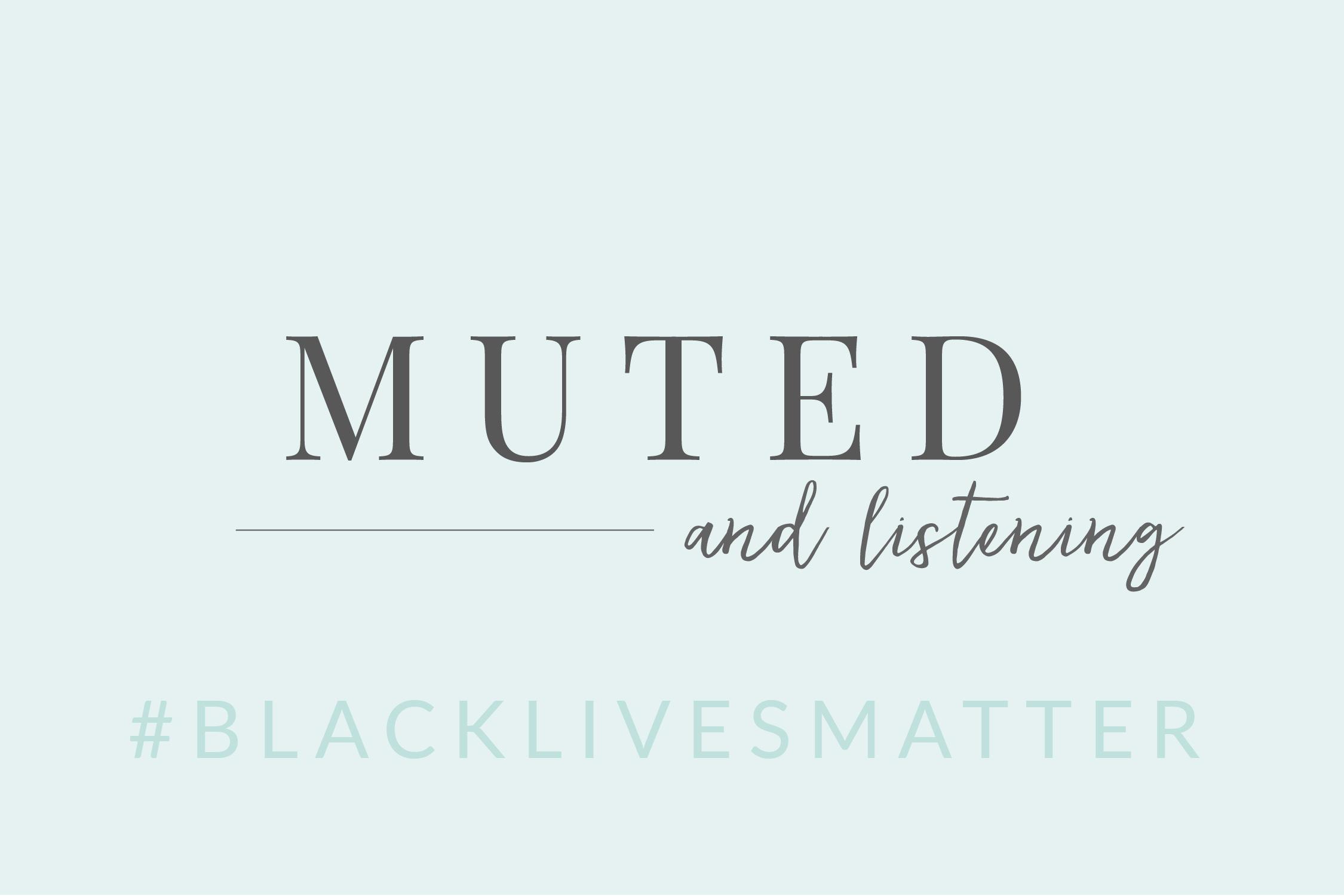 #BlackLivesMatter | Muted & Listening